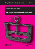 Die Abschaffung der Folter in der Schweiz