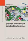 Ein globaler Lösungsansatz zur Bekämpfung der Spiel- und Wettspielmanipulation im Sport