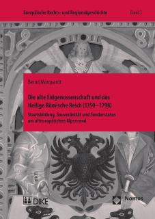Die alte Eidgenossenschaft und das Heilige Römische Reich (1350–1798)